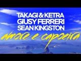 Takagi &amp Ketra, Giusy Ferreri, Sean Kingston - Amore e Capoeira (Mikis Remix)