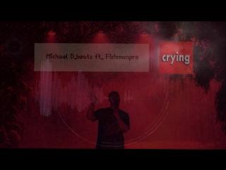 Michael d.beats ft. fishmanpro - crying