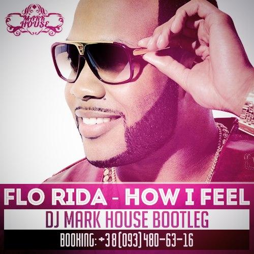 Flo Rida - How I Feel (DJ Mark House Bootleg)