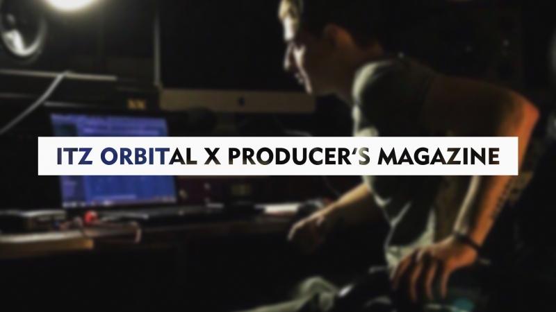 Itz Orbital x Producer's Magazine