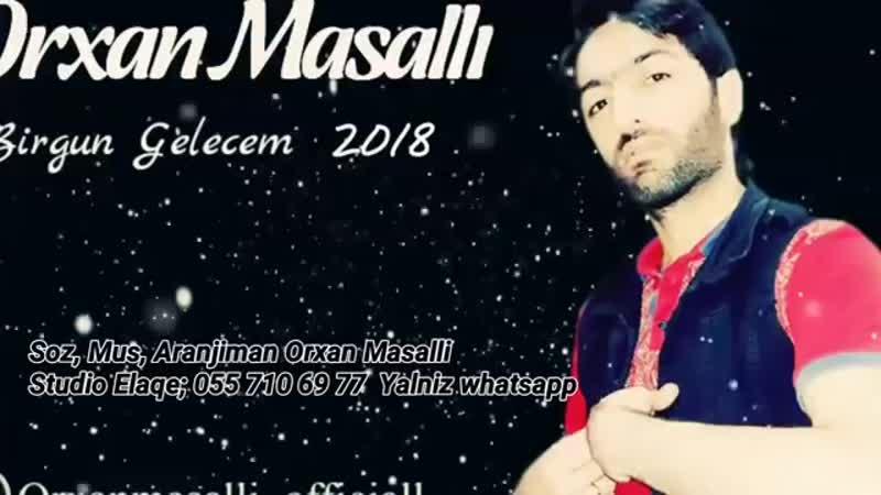 Orxan Masalli ♤Birgun Gelecem♡ 2018 ☆orjinal☆.mp4