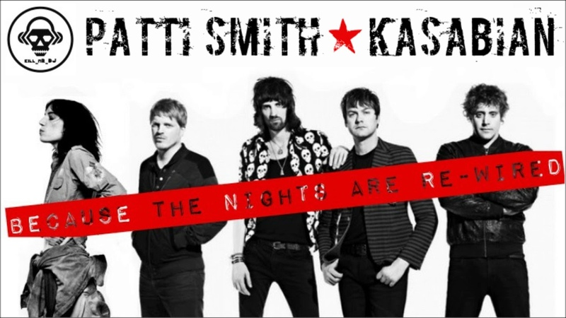 Patti Smith VS Kasabian - Because The Nights Are Re-wired (MASHUP)