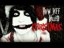 HOW JEFF KILLED CHRISTMAS (Jeff the Killer Parody Film)