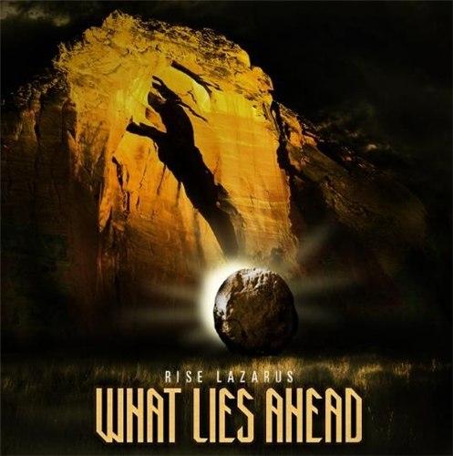 What Lies Ahead - Rise Lazarus (2012)