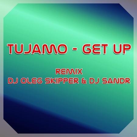 Tujamo - Get Up (Dj Oleg Skipper Dj Sandr Remix)