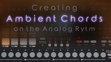 Tutorial #6 Creating Ambient Chords on the Elektron Analog Rytm