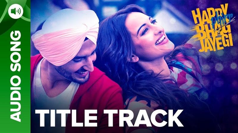 Happy Bhag Jayegi Title Track   Full Audio Song   Happy Phirr Bhag Jayegi   Sonakshi Sinha