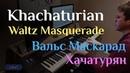 Aram Khachaturian - Waltz (Masquerade) Арам Хачатурян - Вальс (Маскарад) - Piano Cover Sheet
