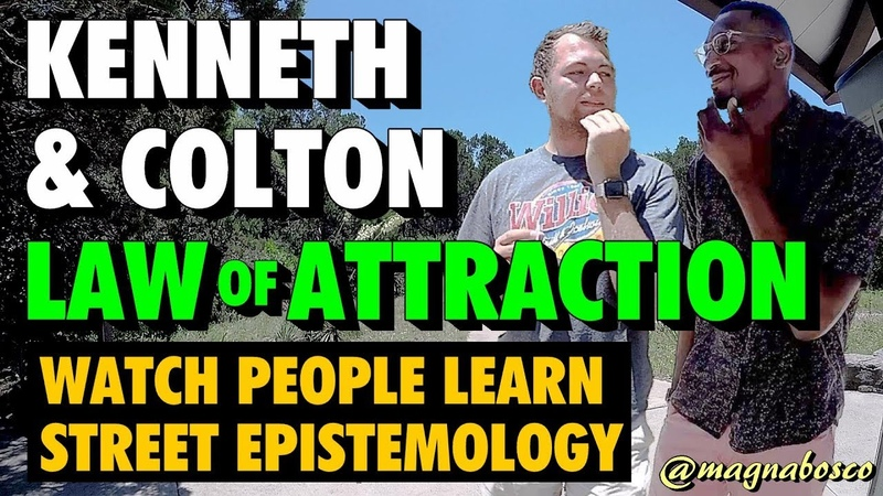 Watch People Learn Street Epistemology: Kenneth Colton | Law of Attraction