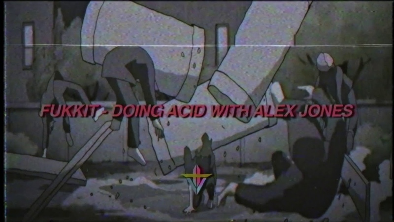 Fukkit - Doing Acid With Alex Jones (Prod. Fluss Vlone)