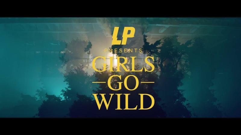 LP Girls Go Wild Official Video