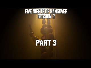 [SFM] Five Nights at Freddy's - Five Nights of Hangover: Session 2 - Part 3 (60 FPS)