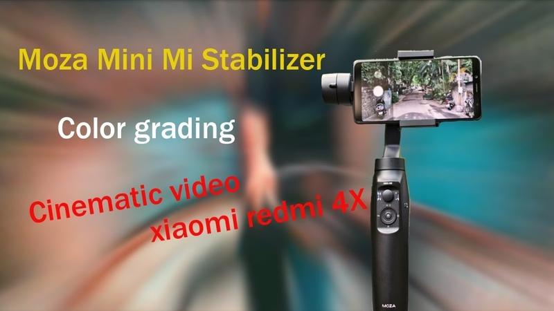 CINEMATIC video XIAOMI redmi 4x Gimbal Moza Mini Mi color grading