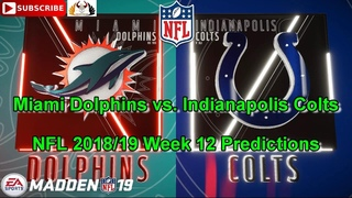 Miami Dolphins vs. Indianapolis Colts | NFL 2018-19 Week 12 | Predictions Madden NFL 19