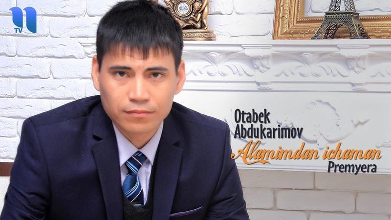 Otabek Abdukarimov Alamimdan ichaman Отабек Абдукаримов Аламимдан ичаман music version