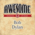 Bob Dylan альбом Awesome Moments of Music.