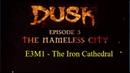 Dusk Episode 3 - Part 1 - The Nameless City - The Iron Cathedral - E3M1 - Duskworld