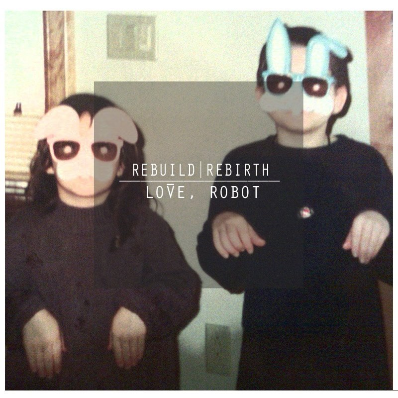 Love, Robot - Rebuild | Rebirth (2012)