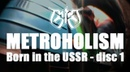 METROHOLISM - Born in the USSR (cd1)