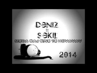 Deniz ft Sekil - Meda Saj sine te Hovavav  ! ( 2014 song )