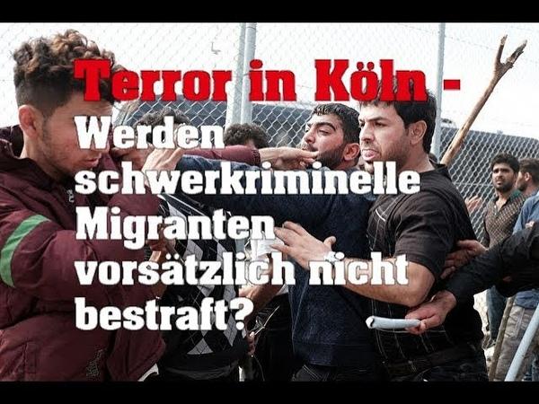 Terror in Köln - Werden schwerkriminelle Migranten vorsätzlich nicht bestraft?
