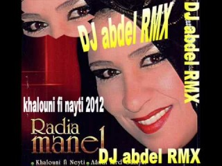 radia manel khalouni fi nayti 2012  RMX BY DJ ABDEL