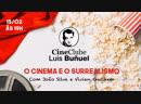 Cine Clube Luis Buñuel - O Cinema e o Surrealismo - tomada 13- 15/2/2019