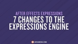 7 Changes to the After Effects Expressions Engine