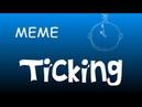 MEME lll Ticking