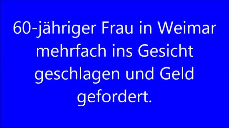 60-jähriger Frau in Weimar mehrfach ins Gesicht geschlagen und Geld gefordert.