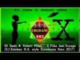 DJ Dado &amp Robert Miles - X-Files feat.Voyage (D.J.Esteban N.A. style Eurodance Rmx 2017)