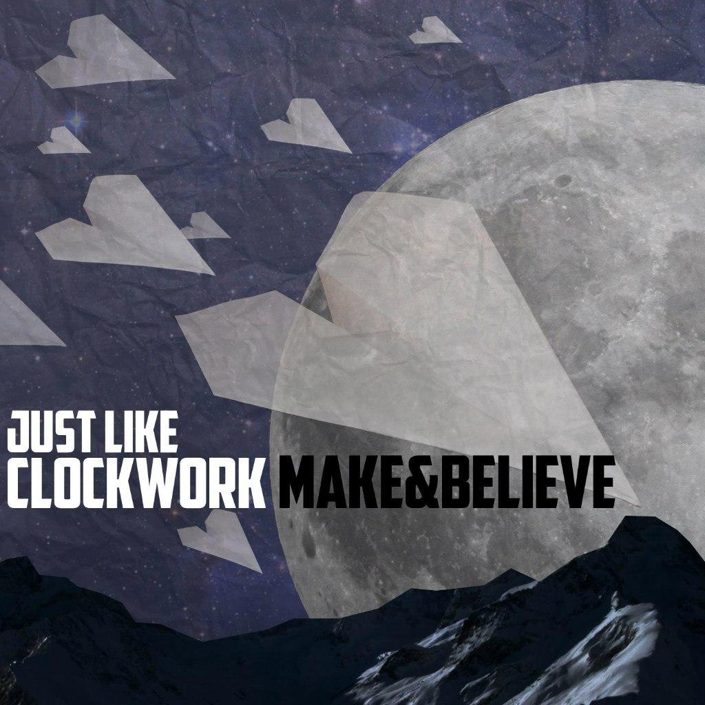 Just Like Clockwork - Make & Believe (2012)