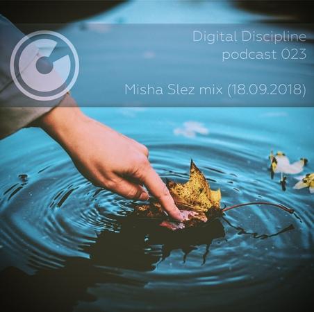 Digital Discipline Podcast 023 - Misha Slez mix (18.09.2018)