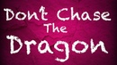 Don't Chase the Dragon