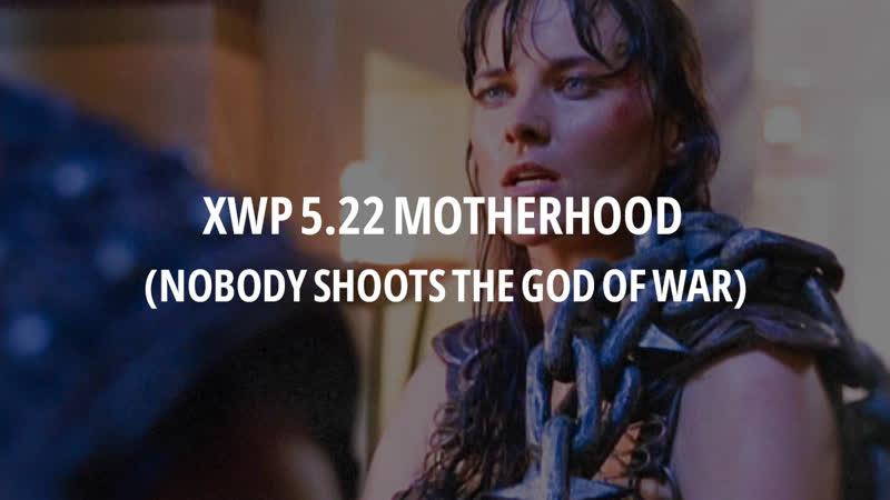 XWP 5.22 Motherhood (Nobody shoots the god of war)