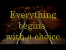 Everything begins with a choice
