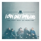 MercyMe альбом I Can Only Imagine - The Very Best of MercyMe
