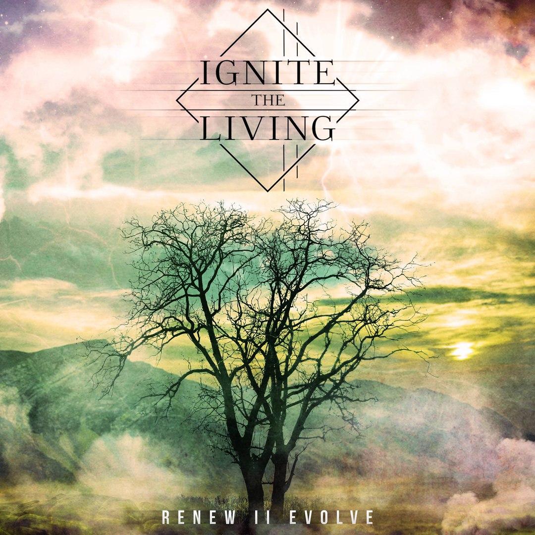 Ignite The Living - Renew || Evolve [EP] (2016)
