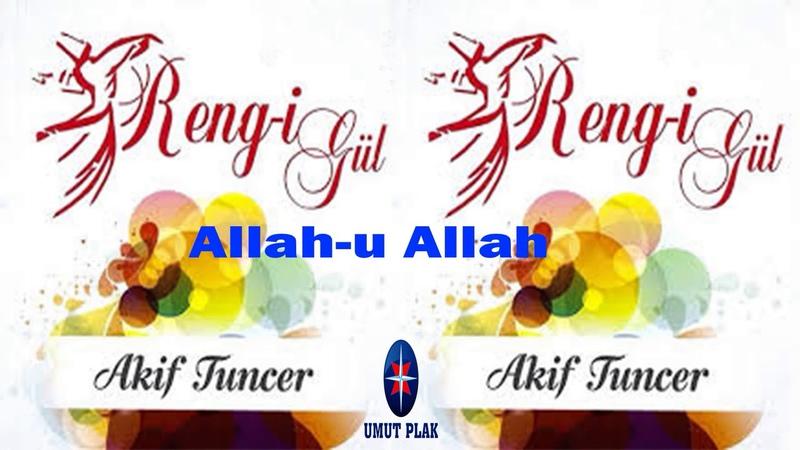 Akif Tuncer - Allah U Allah / Özenle Seçilmiş En Yeni İlahiler - Güzel İlahiler