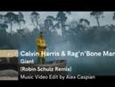 Calvin Harris & Rag'n'Bone Man - Giant (Robin Schulz Remix) [Music Video Edit by Alex Caspian]