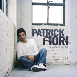 Patrick Fiori альбом Si on chantait plus fort