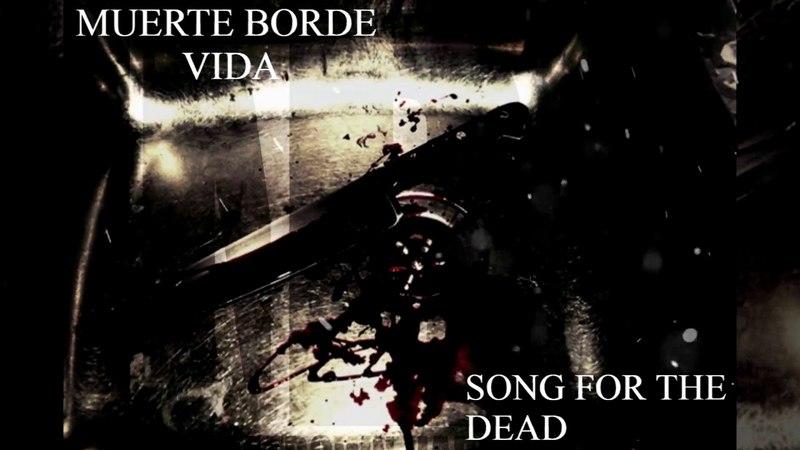 Muerte Borde Vida - Song For The Dead