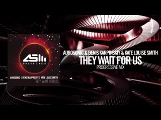 Aurosonic _ Denis Karpinskiy _ Kate Louise Smith - They Wait For Us (Progressive Mix) Aurosonic_⁄RNM