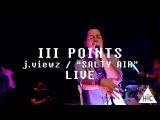 j. viewz - Salty Air  Live at III Points Festival Wynwood