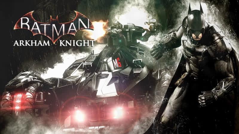 ► Batman: Arkham Knight 7 → Кампания, Тёмный Рыцарь [i5/16GB/GTX1060GTX660]