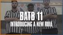 BATB 11 Introducing A New Rule