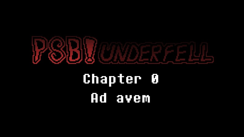 [PSB!Underfell] Chapter: 0 Ad Avem