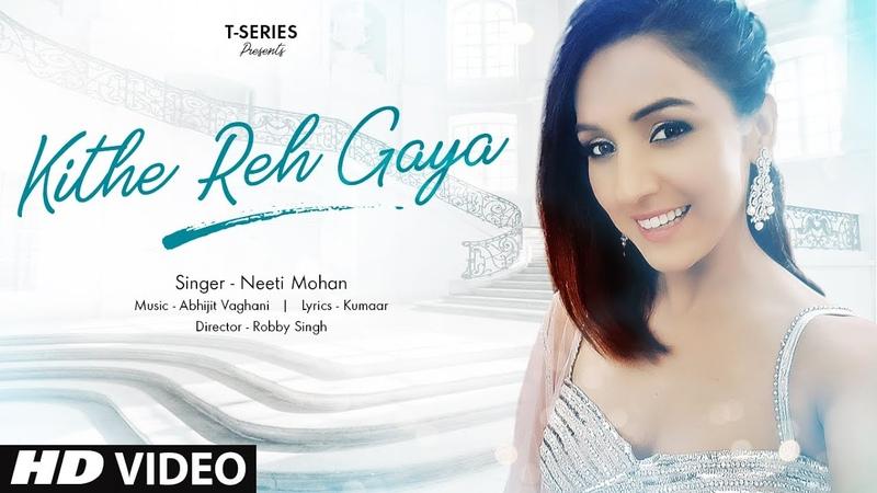Kithe Reh Gaya Video | Neeti Mohan | Abhijit Vaghani | Kumaar | New Song 2019 | T-Series
