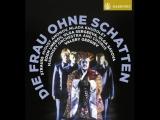 R. Strauss- Die Frau Ohne Schatten- Рихард Штраус Женщина без тени