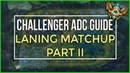 Challenger ADC's Guide to Lane Matchups Pt. 2: Catch vs Trade